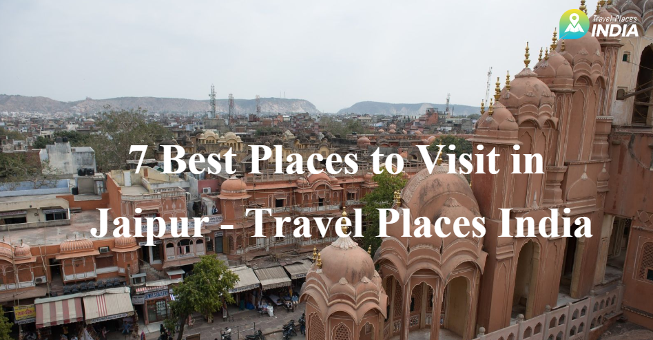 7 Best Places to Visit in Jaipur