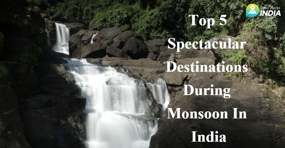 5 Top Spectacular Destinations During Monsoon In India