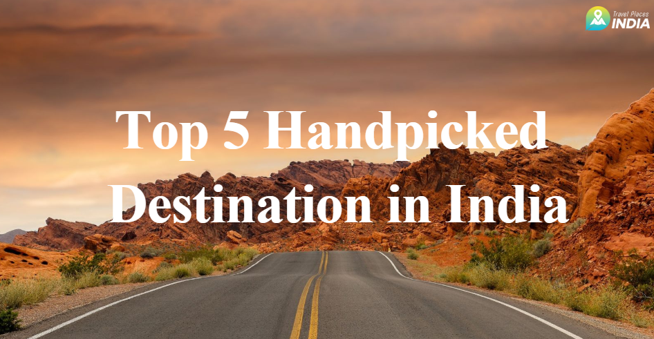 Top Five Handpicked Destination in India