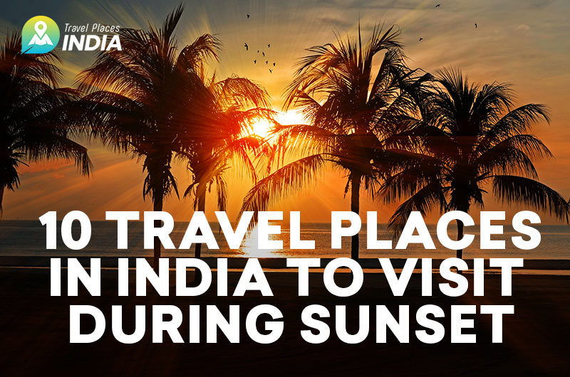 10 Travel Places in India to Visit During Sunset