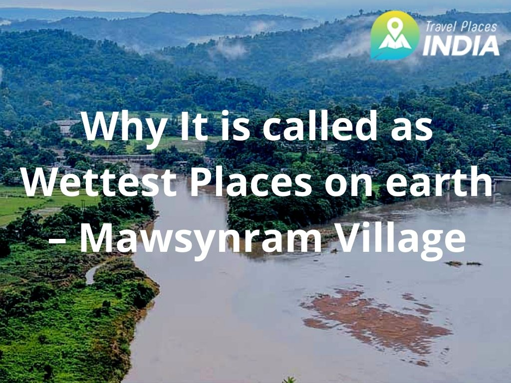 Meghalaya | Why It is called as Wettest Places on earth – Mawsynram Village