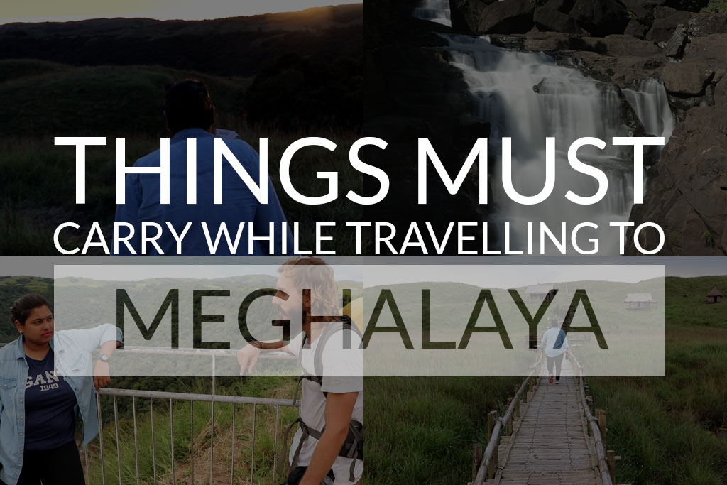 Things must carry while be traveling to Meghalaya