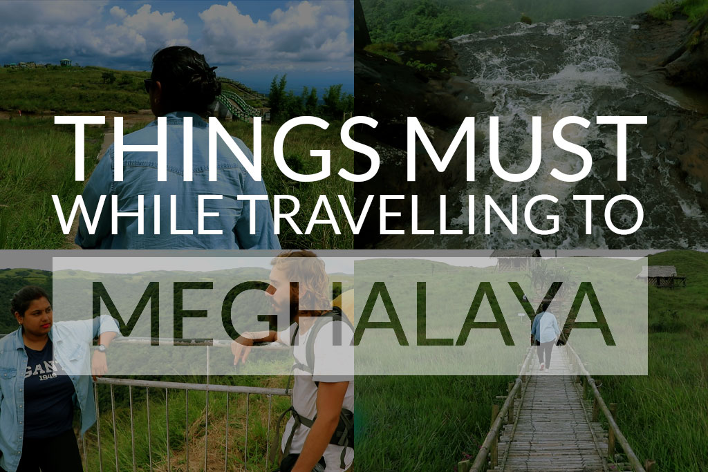 Things must while be traveling to Meghalaya