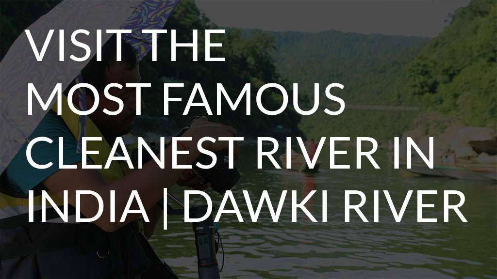 Visit the Most Famous Cleanest River in India | Dawki River