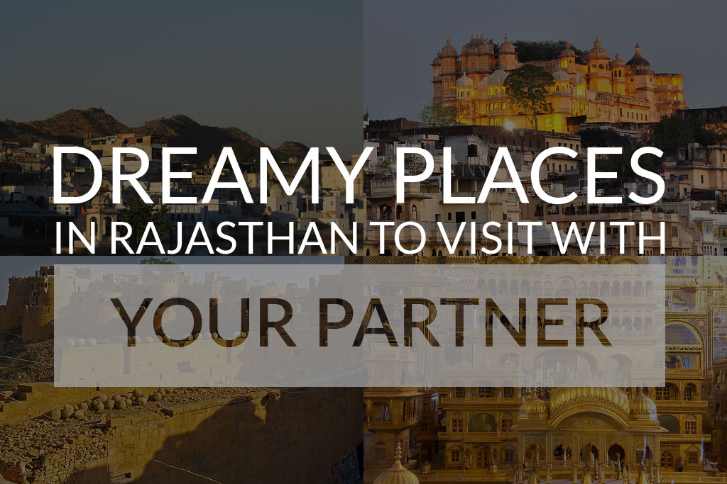 Rajasthan | Dreamy Places in Rajasthan to Visit with your Partner