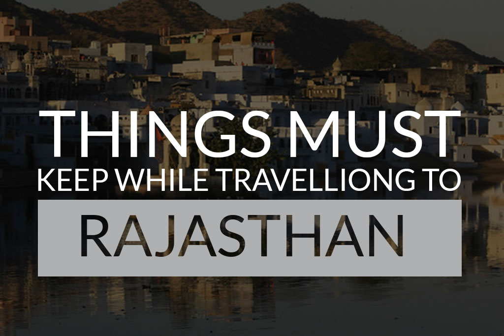 Things Must Keep while Travelling to Rajasthan