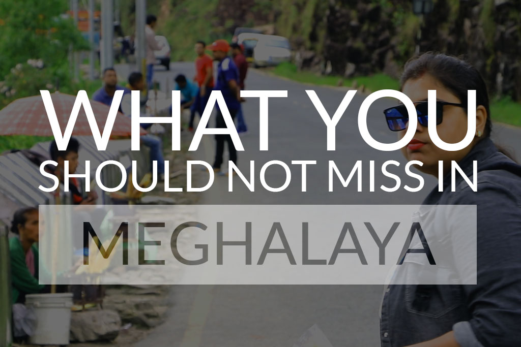 What you should not miss in Meghalaya